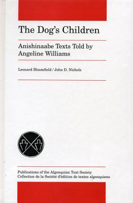The Dog's Children: Anishinaabe Texts told by Angeline Williams (Publications of the Algonquian Text Soci) Cover Image