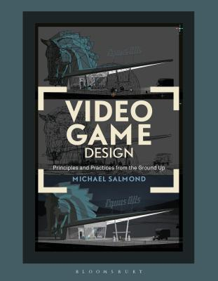 Video Game Design: Principles and Practices from the Ground Up Cover Image