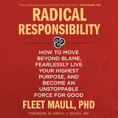 Radical Responsibility: How to Move Beyond Blame, Fearlessly Live Your Highest Purpose, and Become an Unstoppable Force for Good Cover Image