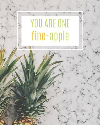 You Are One Fine-Apple: Cute Pineapple Gift for Women, Girls, Teens Cover Image