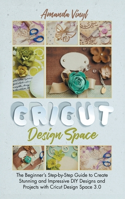 Fantastic Cricut Design Space: Step-by-Step Guide to Create Stunning and Impressive DIY Designs. Cover Image