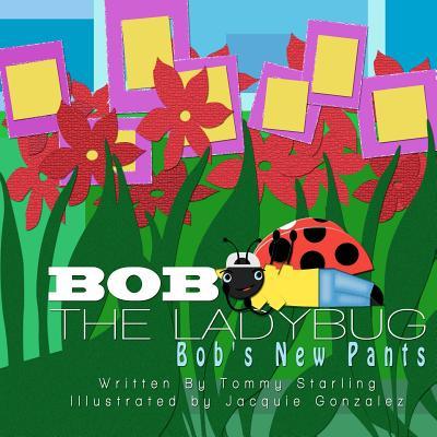 Bob The Ladybug: Bob's New Pants Cover Image