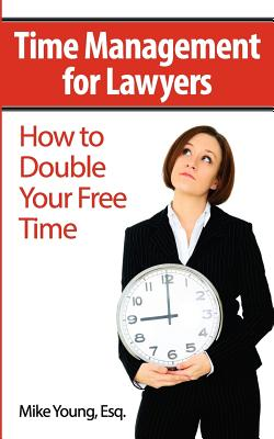 Time Management for Lawyers: How to Double Your Free Time Cover Image
