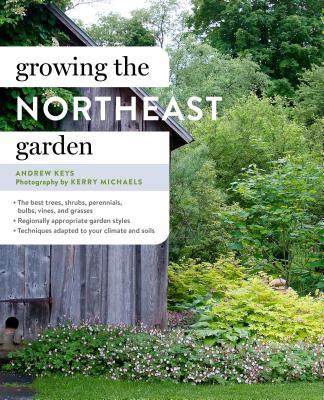 Growing the Northeast Garden: Regional Ornamental Gardening (Regional Ornamental Gardening Series) Cover Image