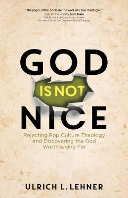 God Is Not Nice: Rejecting Pop Culture Theology and Discovering the God Worth Living for Cover Image