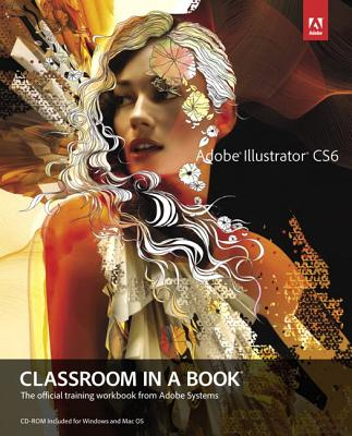 Adobe Illustrator CS6 Classroom in a Book: The Official Training Workbook from Adobe SystemsAdobe Creative Team