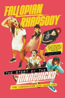 Fallopian Rhapsody: The Story of the Lunachicks Cover Image