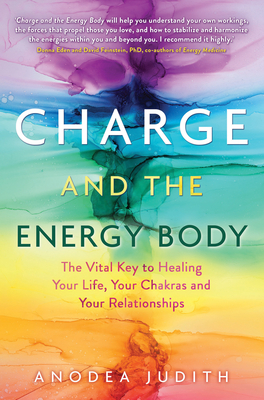 Charge and the Energy Body: The Vital Key to Healing Your Life, Your Chakras, and Your Relationships Cover Image
