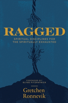 Ragged: Spiritual Disciplines for the Spiritually Exhausted Cover Image
