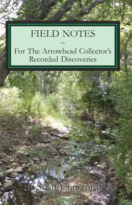 Field Notes For The Arrowhead Collector's Recorded Discoveries Cover Image