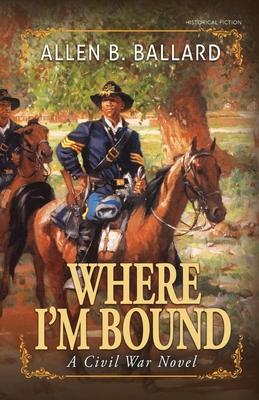 Where I'm Bound: A Civil War Novel Cover Image