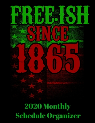 Free.ish Since 1865 2020 Monthly Schedule Organizer: 90 page 2020 monthly calendar for juneteenth black empowerment with goals to do list and notes Cover Image