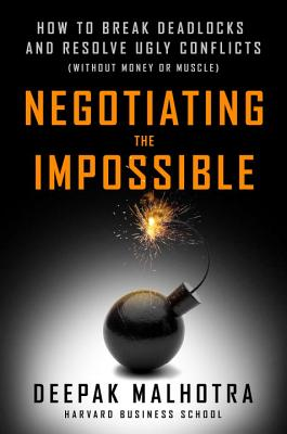 Negotiating the Impossible: How to Break Deadlocks and Resolve Ugly Conflicts (without Money or Muscle) Cover Image