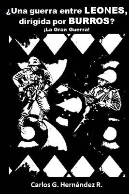 ¿Una guerra entre LEONES dirigida por BURROS?: ¡La Gran Guerra! Cover Image