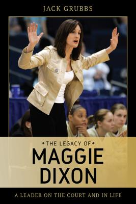 The Legacy of Maggie Dixon: A Leader on the Court and in Life Cover Image