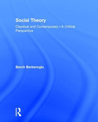 Social Theory: Classical and Contemporary - A Critical Perspective Cover Image