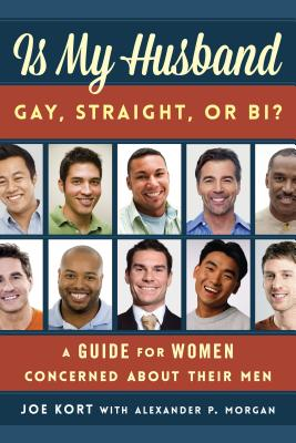 Is My Husband Gay, Straight, or Bi?: A Guide for Women Concerned about Their Men Cover Image