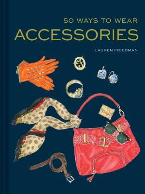 50 Ways to Wear Accessories: (Fashion Books, Hair Accessories Book, Fashion Accessories Book) Cover Image