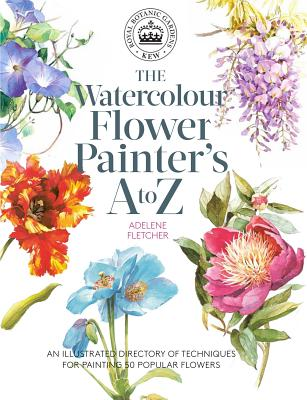 Kew: The Watercolour Flower Painter's A to Z: An Illustrated Directory of Techniques for Painting 50 Popular Flowers Cover Image