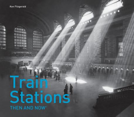 Train Stations: Then and Now(r) Cover Image