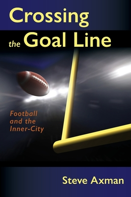 Crossing the Goal Line: Football and the Inner-City Cover Image