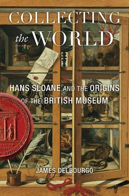 Collecting the World: Hans Sloane and the Origins of the British Museum Cover Image