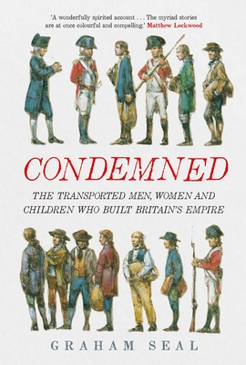 Condemned: The Transported Men, Women and Children Who Built Britain's Empire Cover Image