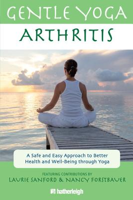 Gentle Yoga for Arthritis: A Safe and Easy Approach to Better Health and Well-Being Through Yoga Cover Image