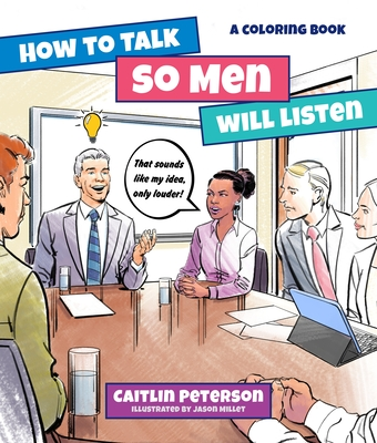 How to Talk So Old White Men Will Listen: A Coloring Book Cover Image