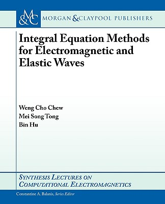 Integral Equation Methods for Electromagnetic and Elastic