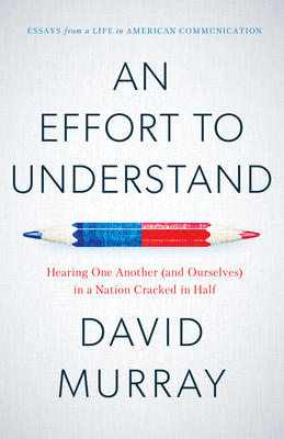 An Effort To Understand: Hearing One Another (and Ourselves) in a Nation Cracked in Half Cover Image
