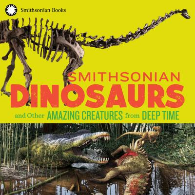 Smithsonian Dinosaurs and Other Amazing Creatures from Deep Time Cover Image