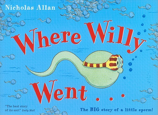 Where Willy Went...: The Big Story of a Little Sperm! Cover Image