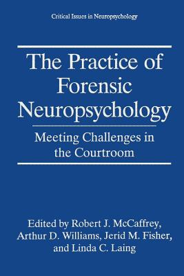 The Practice Of Forensic Neuropsychology Meeting Challenges In The Courtroom Critical Issues In Neuropsychology Brookline Booksmith