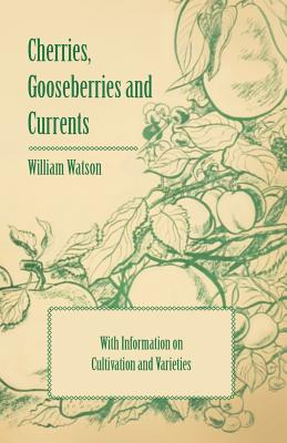 Cherries, Gooseberries and Currents - With Information on Cultivation and Varieties Cover Image