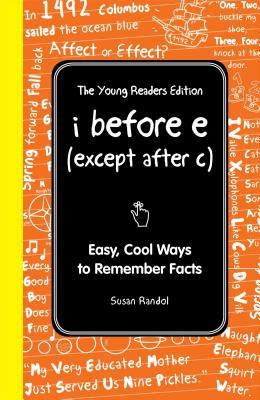 I Before E (Except After C): The Young Readers Edition: Easy, Cool Ways to Remember Facts Cover Image