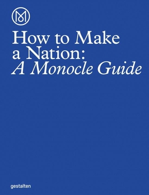 How to Make a Nation: A Monocle Guide Cover Image