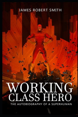 Working Class Hero: The Autobiography of a Superhuman Cover Image