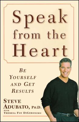 Speak from the Heart: Be Yourself and Get Results Cover Image