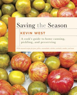 Saving the Season: A Cook's Guide to Home Canning, Pickling, and Preserving: A Cookbook Cover Image