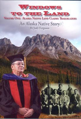 Windows to the Land Volume One: Alaska Native Land Claims Trailblazers, An Alaska Native Story Cover Image