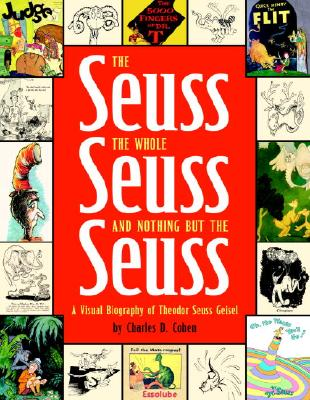 The Seuss, the Whole Seuss and Nothing But the Seuss: A Visual Biography of Theodor Seuss Geisel Cover Image