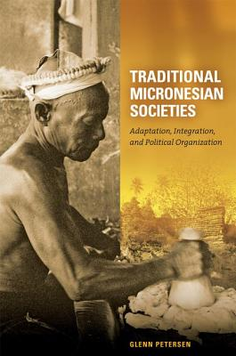Traditional Micronesian Societies: Adaptation, Integration, and Political Organization Cover Image