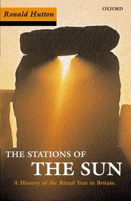 The Stations of the Sun: A History of the Ritual Year in Britain. Ronald Hutton Cover Image