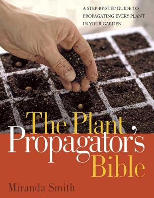 Plant Propagator's Bible: A Step-by-Step Guide to Propagating Every Plant in Your Garden Cover Image
