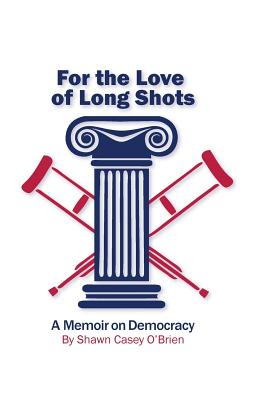 For the Love of Long Shots: A Memoir on Democracy Cover Image