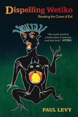 Dispelling Wetiko: Breaking the Curse of Evil Cover Image