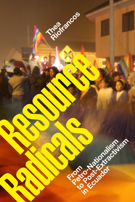 Resource Radicals: From Petro-Nationalism to Post-Extractivism in Ecuador Cover Image