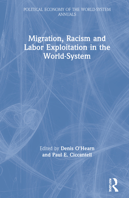 Migration, Racism and Labor Exploitation in the World-System (Political Economy of the World-System Annuals) Cover Image
