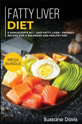 Fatty Liver Diet: MEGA BUNDLE - 6 Manuscripts in 1 - 240+ Fatty liver - friendly recipes for a balanced and healthy diet Cover Image